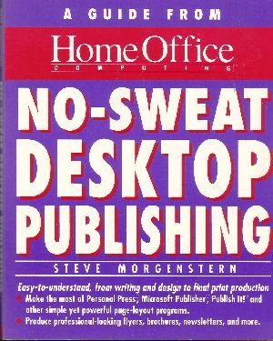 No-Sweat Desktop Publishing: A Guide from Home Office Computing
