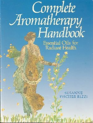 Complete Aromatherapy Handbook: Essential Oils for Radiant Health