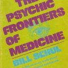 The Psychic Frontiers of Medicine by Bill Schul