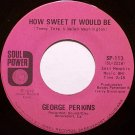 Perkins, George - How Sweet It Would Be / Baby You Saved Me - Vinyl 45 Record - R&B Soul