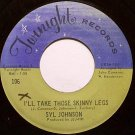 Johnson, Syl - I'll Take Those Skinny Legs - Vinyl 45 Record on Twinight - R&B Soul