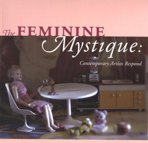 Feminine Mystique: Contemporary Artists Respond