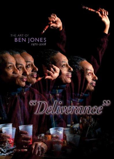 """""""Deliverance"""" THE ART OF BEN JONES 1970 - 2008"""