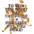 To Win You Must Pay The Price Practice Till You Puke!