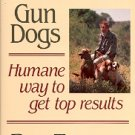 TARRANT TRAINS GUN DOGS - HUMANE WAY TO GET TOP RESULTS by BILL TARRANT 1ST EDITION HARDBACK BOOK