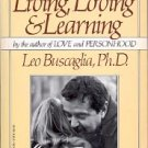 LIVING, LOVING & LEARNING by LEO BUSCAGLIA, PH.D. 1983 PAPERBACK BOOK
