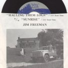 HAULING THEM LOGS & SUNRISE by JIM FREEMAN - VALLEY CREEK 45 RPM PROMO RECORD # 141 MINT