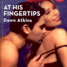 AT HIS FINGERTIPS by DAWN ATKINS 2007  PAPERBACK BOOK NEAR MINT