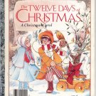 A LITTLE GOLDEN BOOK - THE TWELVE DAYS OF CHRISTMAS CHILDRENS HB 1983 VERY GOOD