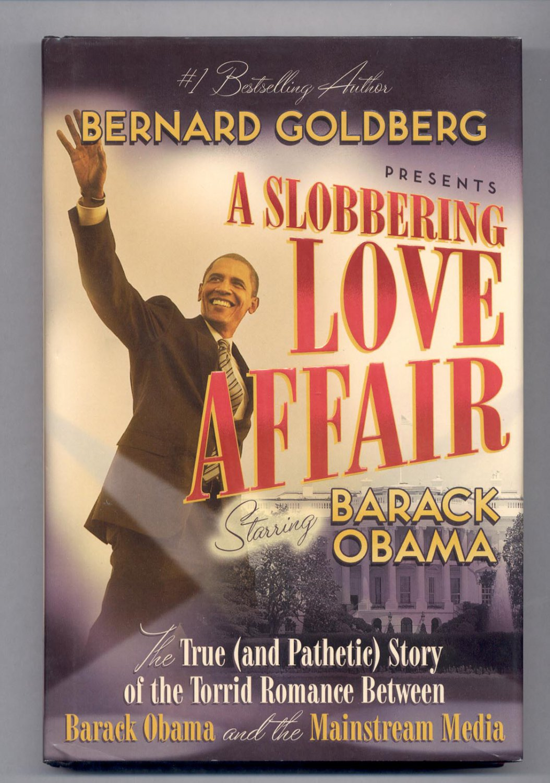 A SLOBBERING LOVE AFFAIR STARRING BARACK OBAMA BY BERNARD GOLDBERG 2009 HARDCOVER BOOK NM