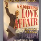 A SLOBBERING LOVE AFFAIR STARRING BARACK OBAMA BY BERNARD GOLDBERG 2009 HARDCOVER BOOK NM