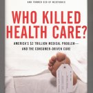WHO KILLED HEALTH CARE? AMERICA'S $2 TRILLION MEDICAL PROBLEM HBDJ BOOK NM