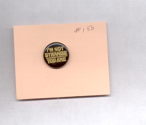 I'm Not Strange You Are  hat (lapel ) pin (#150)