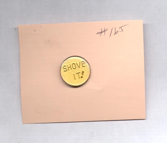 Shove It !     hat (lapel) pin (# 165)