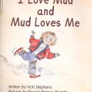 I Love Mud and Mud Loves me by Vicki Stephens -softcover