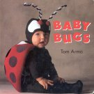 Baby Bugs by Tom Arma- hb
