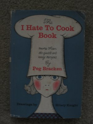 The I Hate To Cook Book Peg Bracken Cookbook