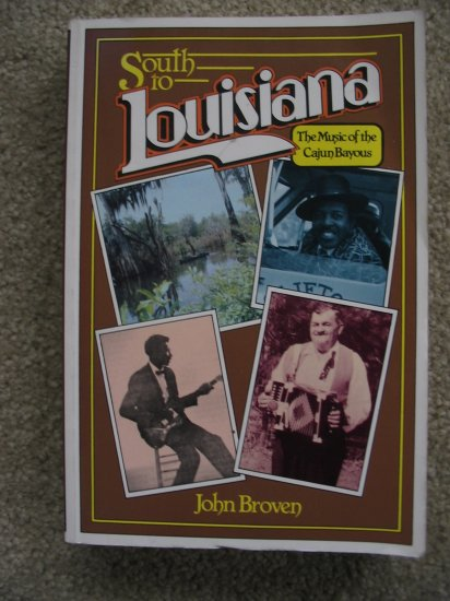 South to Louisiana John Broven Music of the Cajun Bayou