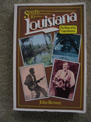 South to Louisiana John Broven Music of the Cajun Bayou