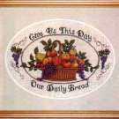 Our Daily Bread counted cross stitch kit (Elsa Williams)