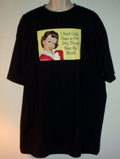 New Funny novelty tee shirt  I DON'T COOK CLEAN OR PUT ICKY THINGS NEAR MY MOUTH XL NWT