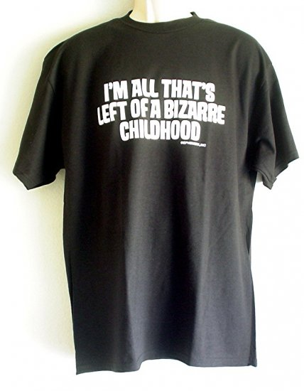 New tee shirt I'M ALL THAT'S LEFT OF A BIZARRE CHILDHOOD cotton Large