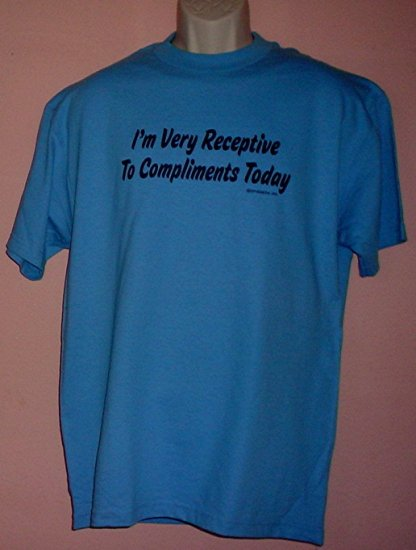 New tee shirt I'M VERY RECEPTIVE TO COMPLIMENTS TODAY cotton Triple A tee Large