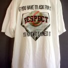 New baseball tee shirt. RESPECT IF YOU HAVE TO ASK YOU HAVEN'T EARNED IT  Size 2XL