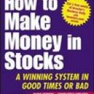 How to Make Money in Stocks: A Winning System in Good Times or Bad: William J. O'Neil