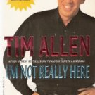 I'm Not Really Here by Tim Allen 0786889322