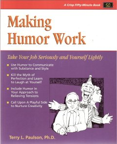 Making Humor Work by Terry L. Paulson, Ph.D.  0931961610