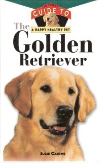 The Golden Retriever An Owner's Guide To A Happy Healthy Pet by Julie Cairns 0876053800