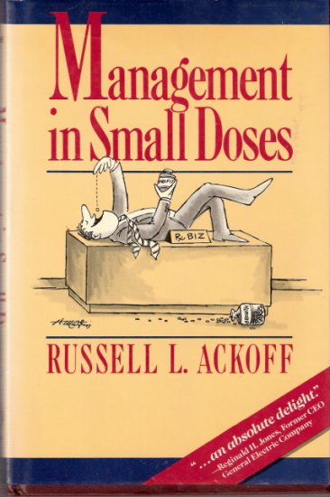 Management in Small Doses Russell L. Ackoff 0471848220