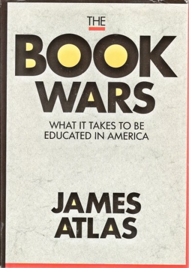 The Book Wars What It Takes To Be Educated In America James Atlas 0962474533