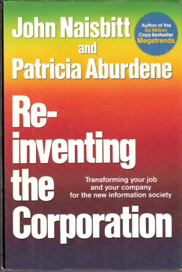 Re-inventing the Corporation Transforming your job and your company for the new information society