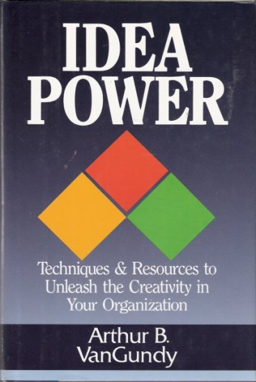 Idea Power Techniques & Resources to Unleash the Creativity in Your Oganization 0814450458