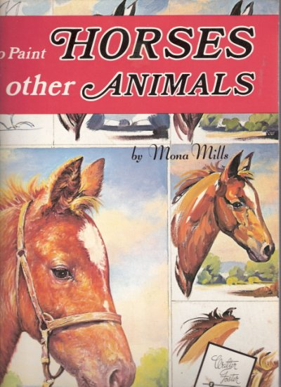 How to Paint Horses and other Animals Mona Mills 0929261828