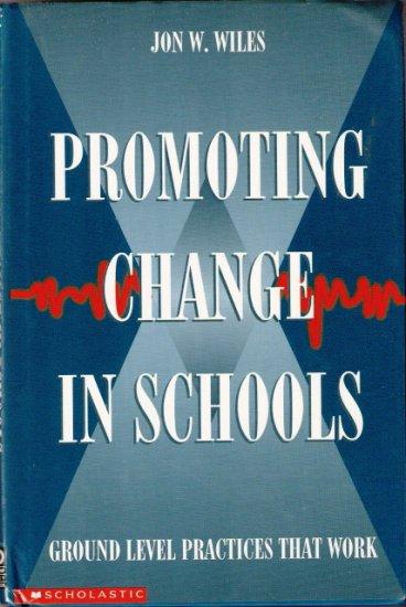 Promoting Change In Schools by John W. Wiles 0590492241