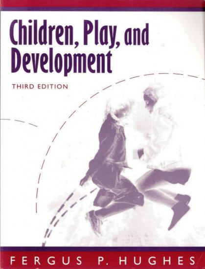 Children, Play, and Development Third Edition by Fergus P. Hughes 0205282563