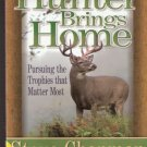 What A Hunter Brings Home by Steve Chapman 0736904417