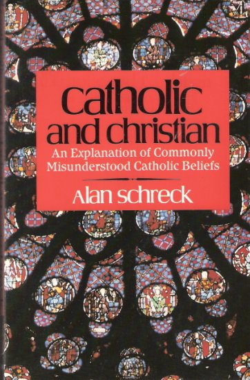 Catholic and Christian by Alan Schreck 0892831812