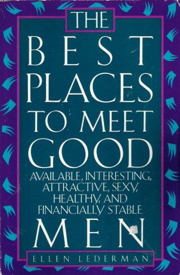 The Best PlacesTo Meet Good Men by Ellen Lederman 1559581069