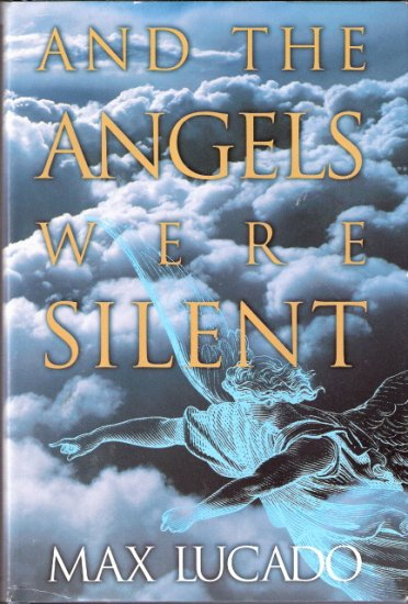 And The Angels Were Silent by Max Lucado 0880708042