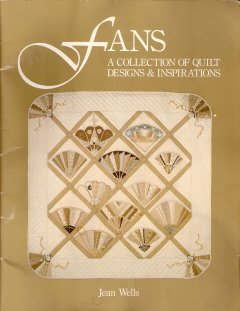 Fans A Collection of Quilt Designs and Inspirations by Jean Wells 0914881094