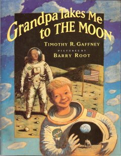 Grandpa Takes Me to the Moon by Timothy R. Gaffney 0153143002
