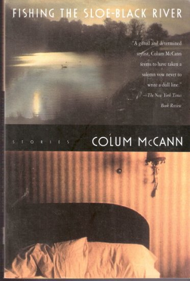 Fishing The Sloe-Black River by Colum McCann 0805041079