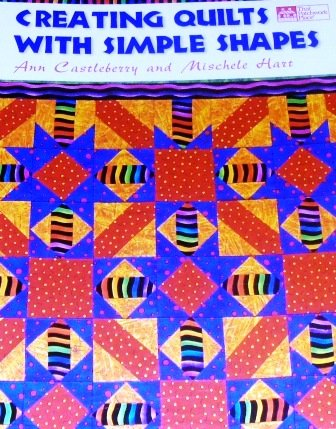Creating Quilts with Simple Shapes by Ann Castleberry and Mischele Hart