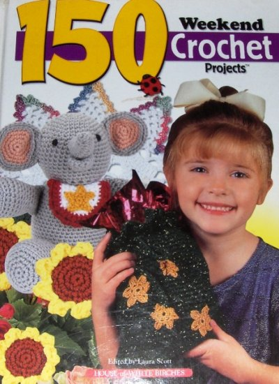 Crochet Patterns 150 easy  weekend crochet projects book House of White Birches