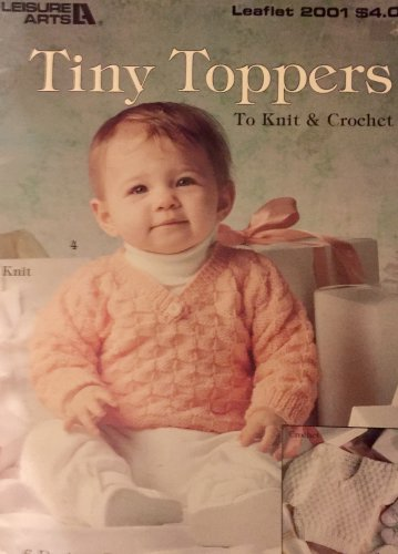 Leisure Arts 2001 Tiny Toppers To Knit & Crochet Baby Sweaters Patern
