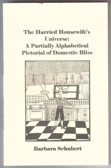 HARRIED HOUSEWIFE'S UNIVERSE small press book BARBARA SCHUBERT 2001
